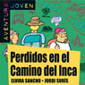 Aventura Joven: Perdidos en el Camino del Inca (Lost in the Camino del Inca) (Unabridged), by Elvira Sancho
