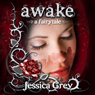 Awake: A Fairytale (Unabridged), by Jessica Grey