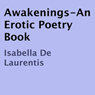 Awakenings: An Erotic Poetry Book (Unabridged), by Isabella De Laurentis