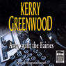Away with the Fairies: A Phryne Fisher Mystery (Unabridged) Audiobook, by Kerry Greenwood