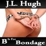 B Is for Bondage: A to Z Sex Series (Unabridged), by J. L. Hugh