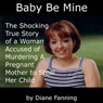 Baby Be Mine: The Shocking True Story of a Woman Who Murdered a Pregnant Mother to Steal Her Child (Unabridged) Audiobook, by Diane Fanning