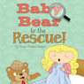 Baby Bear to the Rescue! (Unabridged), by Susan Knapps