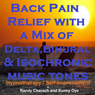 Back Pain Relief with a Mix of Delta Binaural Isochronic Tones: 3-in-1 Legendary, Complete Hypnotherapy Session, by Randy Charach