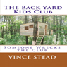 The Back Yard Kids Club: Someone Wrecks the Club, Volume 1 (Unabridged), by Vince Stead