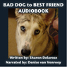 Bad Dog to Best Friend: The Transformation of Dakota (Unabridged) Audiobook, by Sharon Delarose