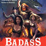 Badass: The Birth of a Legend: Spine-Crushing Tales of the Most Merciless Gods, Monsters, Heroes, Villains, and Mythical Creatures Ever Envisioned (Unabridged), by Ben Thompson