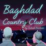 Baghdad Country Club (Unabridged) Audiobook, by Joshuah Bearman