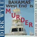 Bahamas West End Is Murder: A Ben Candidi Mystery, Book 4 (Unabridged), by Dirk Wyle