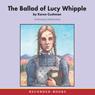 The Ballad of Lucy Whipple (Unabridged), by Karen Cushman
