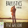 Ballistics (Unabridged) Audiobook, by D. W. Wilson