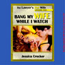 Bang My Wife While I Watch: The Lawyers Hot Wife, Episode 5 (Unabridged), by Jessica Crocker