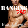 Banging Dad: Sexing Daddy #1 - Gay Erotica (Unabridged), by Evan J. Xavier