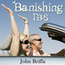 Banishing IBS (Unabridged), by Dr John Briffa