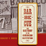 Barbecue: The History of an American Institution (Unabridged), by Robert F. Moss
