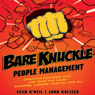 Bare Knuckle People Management: Creating Success with the Team You Have - Winners, Losers, Misfits, and All (Unabridged) Audiobook, by Sean O'Neil