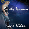Barely Human (Unabridged), by Trace Riles