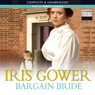 Bargain Bride (Unabridged) Audiobook, by Iris Gower