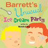 Barretts Unusual Ice Cream Party (Unabridged) Audiobook, by Michelle King