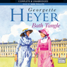 Bath Tangle (Unabridged), by Georgette Heyer