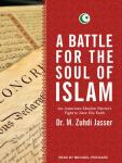 A Battle for the Soul of Islam: An American Muslim Patriots Fight to Save His Faith (Unabridged), by M. Zuhdi Jasser