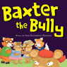 Baxter the Bully (Unabridged), by Ann Elizabeth Higgins