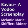 Bayou: A Voodoo Screenplay (Unabridged) Audiobook, by Melanie Marie Shifflett Ridner