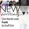 BBC Audio New Writing: Frank (Unabridged) Audiobook, by Geoff Geis