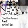 BBC Audio New Writing: Frank (Unabridged), by Geoff Geis