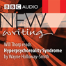 BBC Audio New Writing: Hyperpsychoreality Syndrome (Unabridged), by Wayne Holloway-Smith