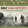 The BBC War Reports: The Second World War on Air Audiobook, by BBC Audiobooks
