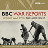 The BBC War Reports: The Second World War: The Home Front, by BBC Audiobooks