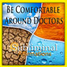 Be Comfortable Around Doctors Subliminal Affirmations: Overcome Fear of Doctors & Iatrophobia, Solfeggio Tones, Binaural Beats, Self Help Meditation Hypnosis Audiobook, by Subliminal Hypnosis