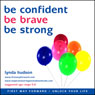 Be Confident, Be Brave, Be Strong Audiobook, by Lynda Hudson