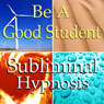 Be a Good Student Subliminal Affirmations: Learn Quicker, Time Organization, Solfeggio Tones, Binaural Beats, Self Help Meditation, by Subliminal Hypnosis