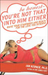 Be Honest - Youre Not That Into Him Either: Raise Your Standards & Reach for the Love You Deserve (Unabr) (Unabridged) Audiobook, by Ian Kerner