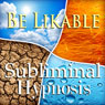 Be Likable Subliminal Affirmations: Rapport, Solfeggio Tones, Binaural Beats, Self Help Meditation Audiobook, by Subliminal Hypnosis