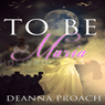 To Be Maria (Unabridged) Audiobook, by Deanna Proach