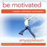 Be Motivated (Self-Hypnosis & Meditation): Create Unlimited Motivation Audiobook, by Amy Applebaum