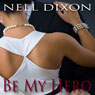 Be My Hero (Unabridged) Audiobook, by Nell Dixon
