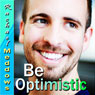 Be Optimistic Hypnosis: Positive Attitude, Hope & Optimism, Guided Meditation Hypnosis & Subliminal Audiobook, by Rachael Meddows