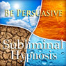 Be Persuasive with Subliminal Affirmations: Exude Charisma, Engaging Conversation, Solfeggio Tones, Binaural Beats, Self Help Meditation Hypnosis Audiobook, by Subliminal Hypnosis