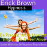 Be Present in the Moment Hypnosis: Enjoy Life & Feel Alive, Guided Meditation Self Hypnosis Binaural Beats Audiobook, by Erick Brown Hypnosis