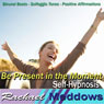 Be Present in the Moment Hypnosis: Live in the Now & Seize the Day, Guided Meditation, Binaural Beats, Positive Affirmations, Solfeggio Tones, by Rachael Meddows