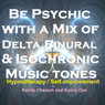 Be Psychic - with a Mix of Delta, Binaural, and Isochronic Tones: Three-in-One Legendary, Complete Hypnotherapy Session, by Randy Charach