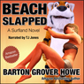 Beach Slapped: A Novel (Unabridged) Audiobook, by Barton Grover Howe