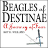 Beagles of Destinae: A Journey of Four (Unabridged) Audiobook, by Roy H. Williams