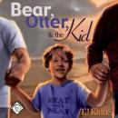 Bear, Otter, and the Kid (Unabridged), by T. J. Klune