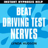 Beat Driving Test Nerves: Help for people in a hurry! Audiobook, by Lynda Hudson