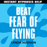 Beat Fear of Flying: Help for people in a hurry! Audiobook, by Lynda Hudson